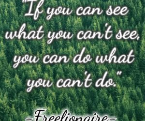 If you can see what you can't see, you can do what you can't do.