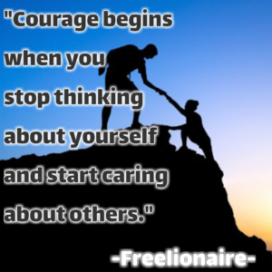 Courage begins when you stop thinking about yourself and start caring about others.