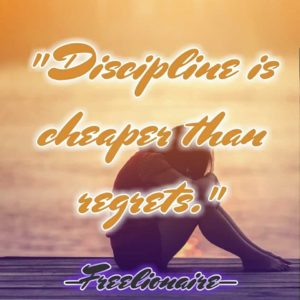 Discipline is cheaper than regrets.