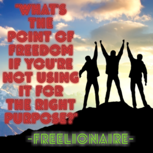 What's the point of freedom if you're not using it for the right purpose?