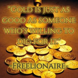 Gold is just as good as someone who's willing to dig for it.