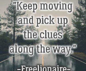 Keep moving and pick up the clues along the way.