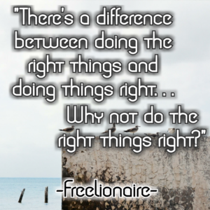 There's a difference between doing the right thing right. . . Why not do the right things right?
