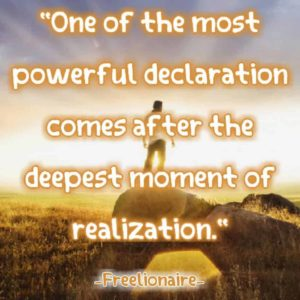 One of the most powerful declarations comes after the deepest moment of realization.