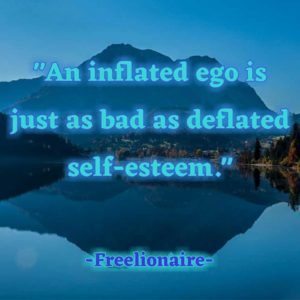 An inflated ego is just as bad as deflated self-esteem.