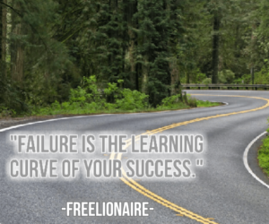 Failure is the learning curve of your success.