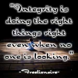 Integrity is doing the right things right even when no one is looking.