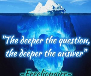 The deeper the question, the deeper the answer.