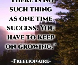 There is no such thing as one-time success. You have to keep on growing.