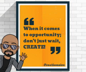When it comes to opportunity; don't just wait, create!